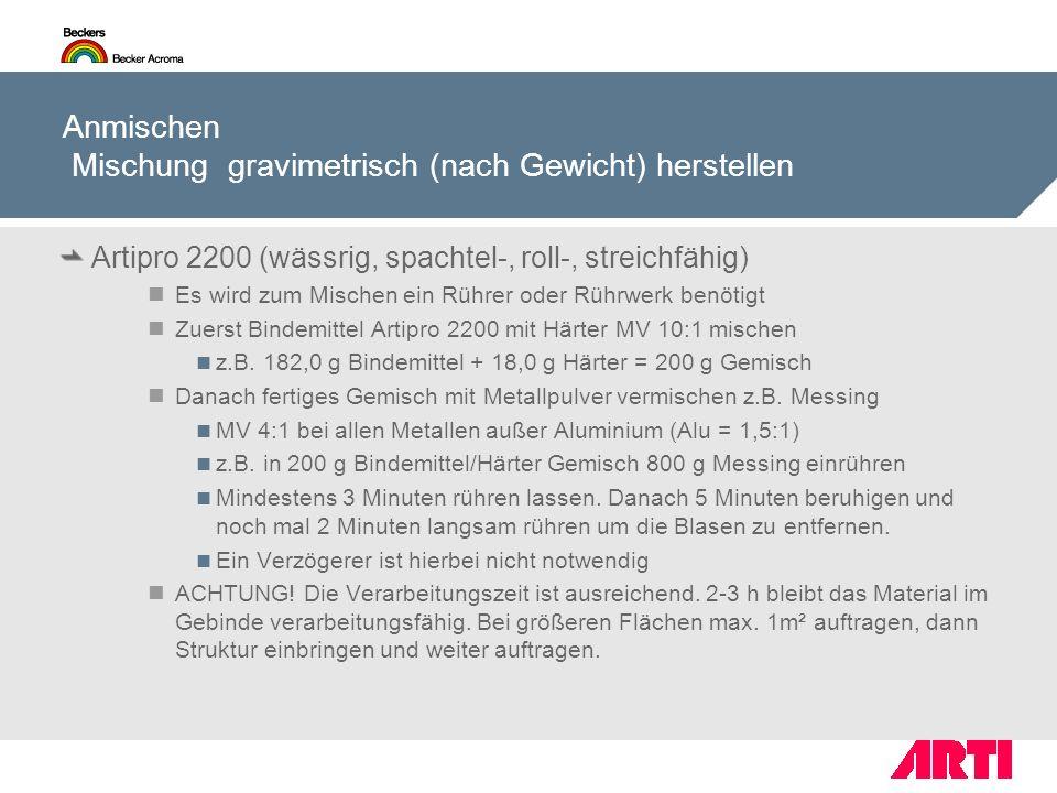 Anmischen Mischung gravimetrisch (nach Gewicht) herstellen Artipro 2200 (wässrig, spachtel-, roll-, streichfähig) Es wird zum Mischen ein Rührer oder