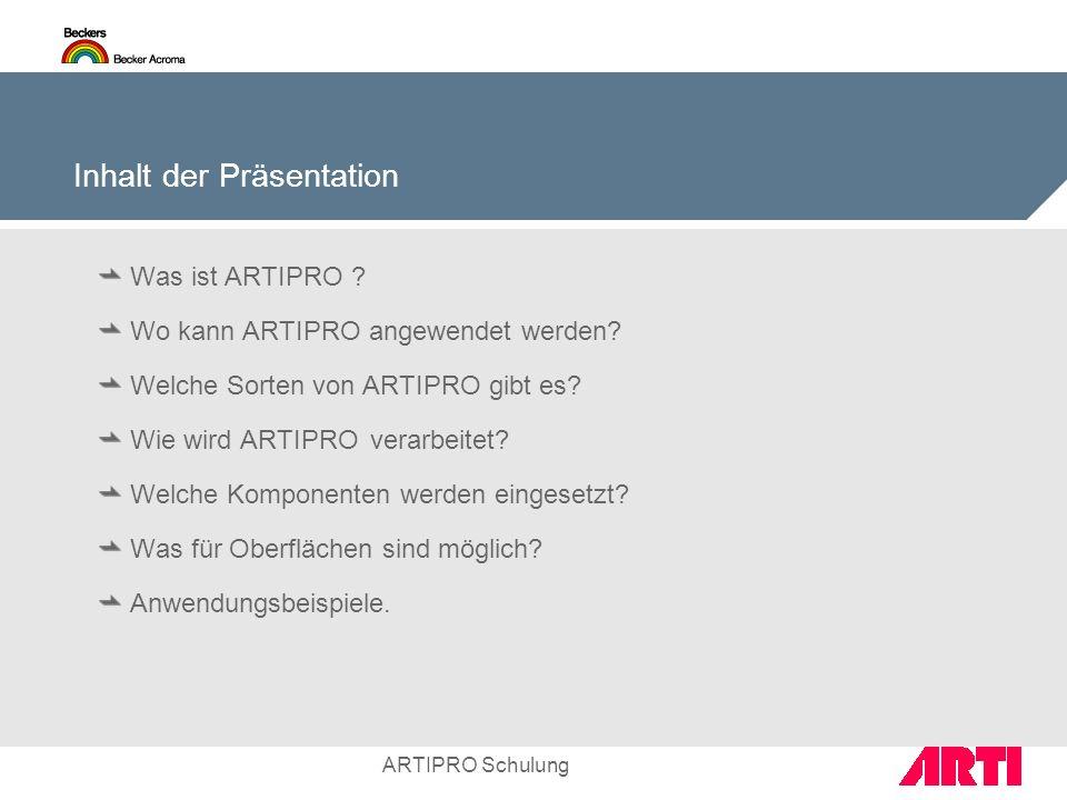 ARTIPRO Schulung Inhalt der Präsentation Was ist ARTIPRO ? Wo kann ARTIPRO angewendet werden? Welche Sorten von ARTIPRO gibt es? Wie wird ARTIPRO vera