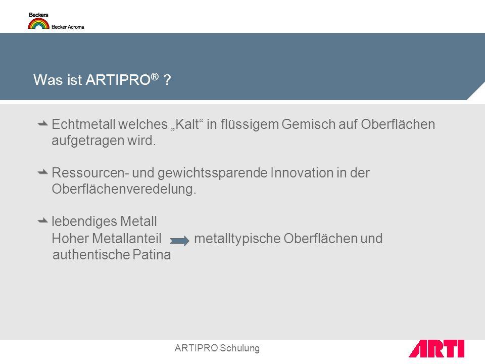 ARTIPRO Schulung Was ist ARTIPRO ® ? Echtmetall welches Kalt in flüssigem Gemisch auf Oberflächen aufgetragen wird. Ressourcen- und gewichtssparende I