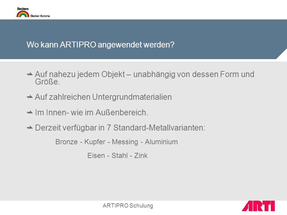 ARTIPRO Schulung Wo kann ARTIPRO angewendet werden? Auf nahezu jedem Objekt – unabhängig von dessen Form und Größe. Auf zahlreichen Untergrundmaterial