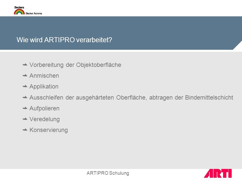 Wie wird ARTIPRO verarbeitet? Vorbereitung der Objektoberfläche Anmischen Applikation Ausschleifen der ausgehärteten Oberfläche, abtragen der Bindemit