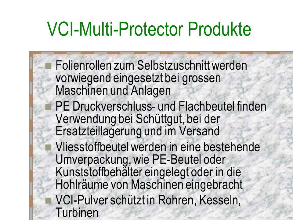 VCI-Multi-Protector Produkte Folienrollen zum Selbstzuschnitt werden vorwiegend eingesetzt bei grossen Maschinen und Anlagen PE Druckverschluss- und Flachbeutel finden Verwendung bei Schüttgut, bei der Ersatzteillagerung und im Versand Vliesstoffbeutel werden in eine bestehende Umverpackung, wie PE-Beutel oder Kunststoffbehälter eingelegt oder in die Hohlräume von Maschinen eingebracht VCI-Pulver schützt in Rohren, Kesseln, Turbinen