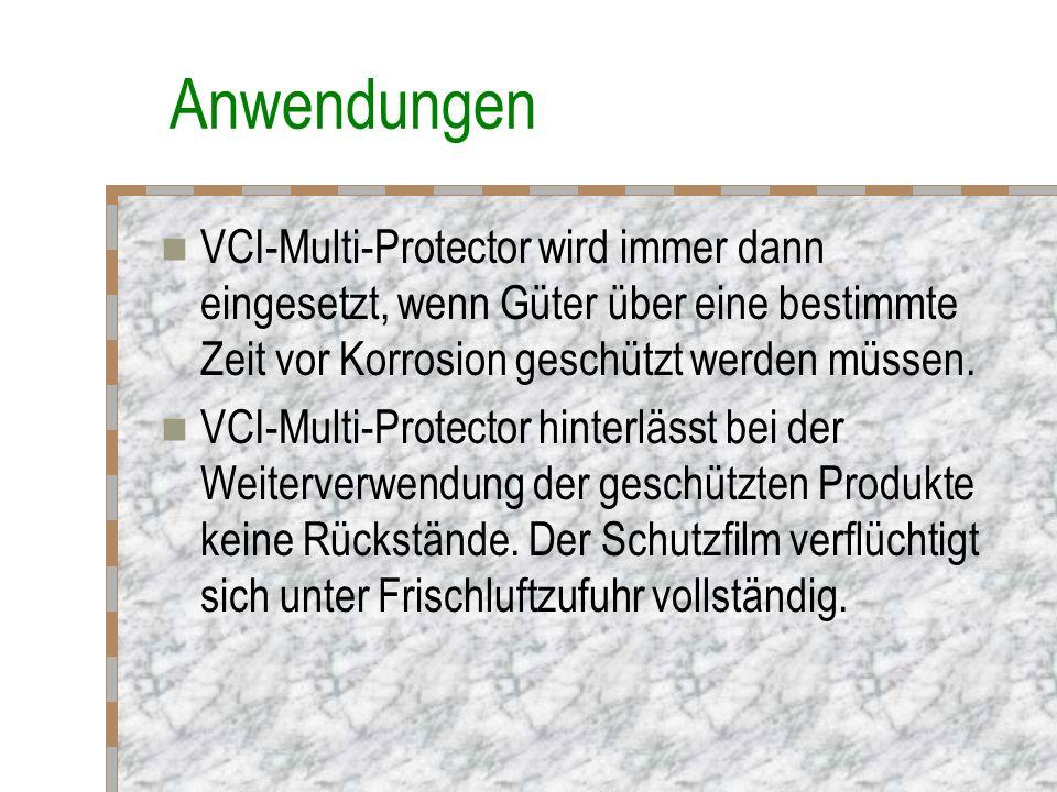 Anwendungen VCI-Multi-Protector wird immer dann eingesetzt, wenn Güter über eine bestimmte Zeit vor Korrosion geschützt werden müssen.