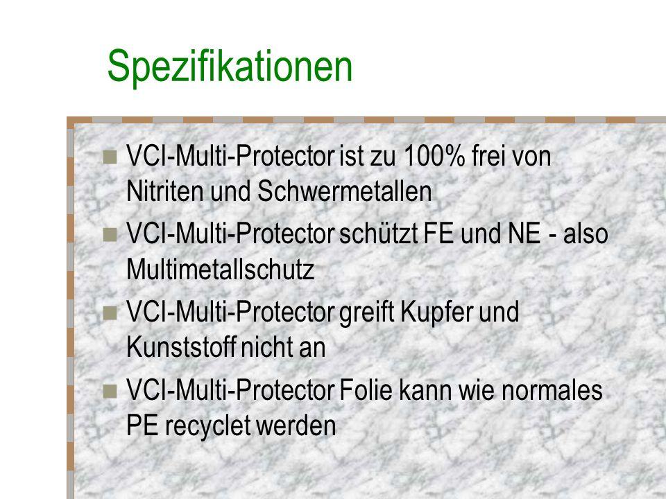 Spezifikationen VCI-Multi-Protector ist zu 100% frei von Nitriten und Schwermetallen VCI-Multi-Protector schützt FE und NE - also Multimetallschutz VCI-Multi-Protector greift Kupfer und Kunststoff nicht an VCI-Multi-Protector Folie kann wie normales PE recyclet werden