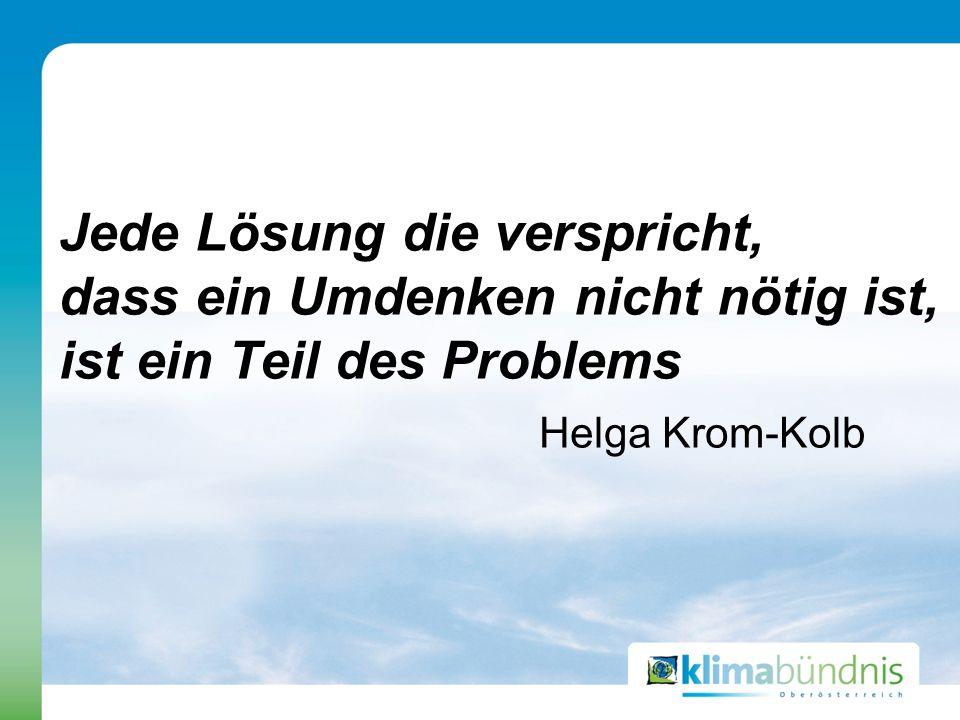 Jede Lösung die verspricht, dass ein Umdenken nicht nötig ist, ist ein Teil des Problems Helga Krom-Kolb