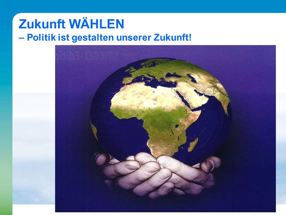 Zukunft WÄHLEN – Politik ist gestalten unserer Zukunft!
