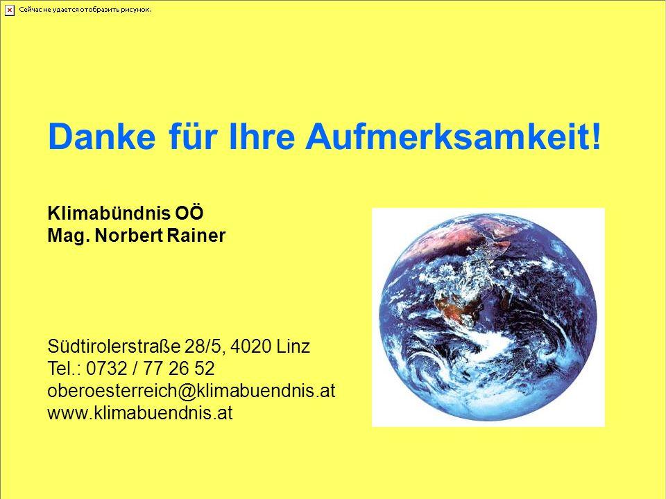 Danke für Ihre Aufmerksamkeit! Klimabündnis OÖ Mag. Norbert Rainer Südtirolerstraße 28/5, 4020 Linz Tel.: 0732 / 77 26 52 oberoesterreich@klimabuendni