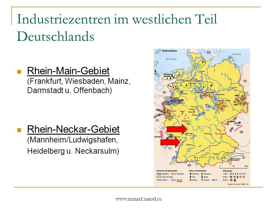 www.mmaxf.narod.ru Industriezentren im westlichen Teil Deutschlands Rhein-Main-Gebiet (Frankfurt, Wiesbaden, Mainz, Darmstadt u. Offenbach) Rhein-Neck