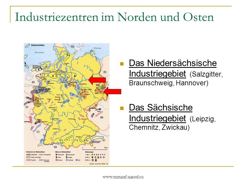 www.mmaxf.narod.ru Industriezentren im Norden und Osten Das Niedersächsische Industriegebiet (Salzgitter, Braunschweig, Hannover) Das Sächsische Indus