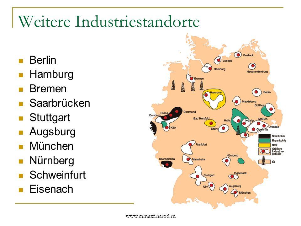 www.mmaxf.narod.ru Weitere Industriestandorte Berlin Hamburg Bremen Saarbrücken Stuttgart Augsburg München Nürnberg Schweinfurt Eisenach