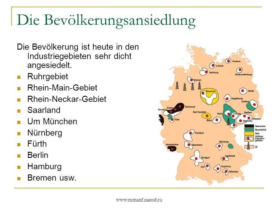 www.mmaxf.narod.ru Die Bevölkerungsansiedlung Die Bevölkerung ist heute in den Industriegebieten sehr dicht angesiedelt. Ruhrgebiet Rhein-Main-Gebiet