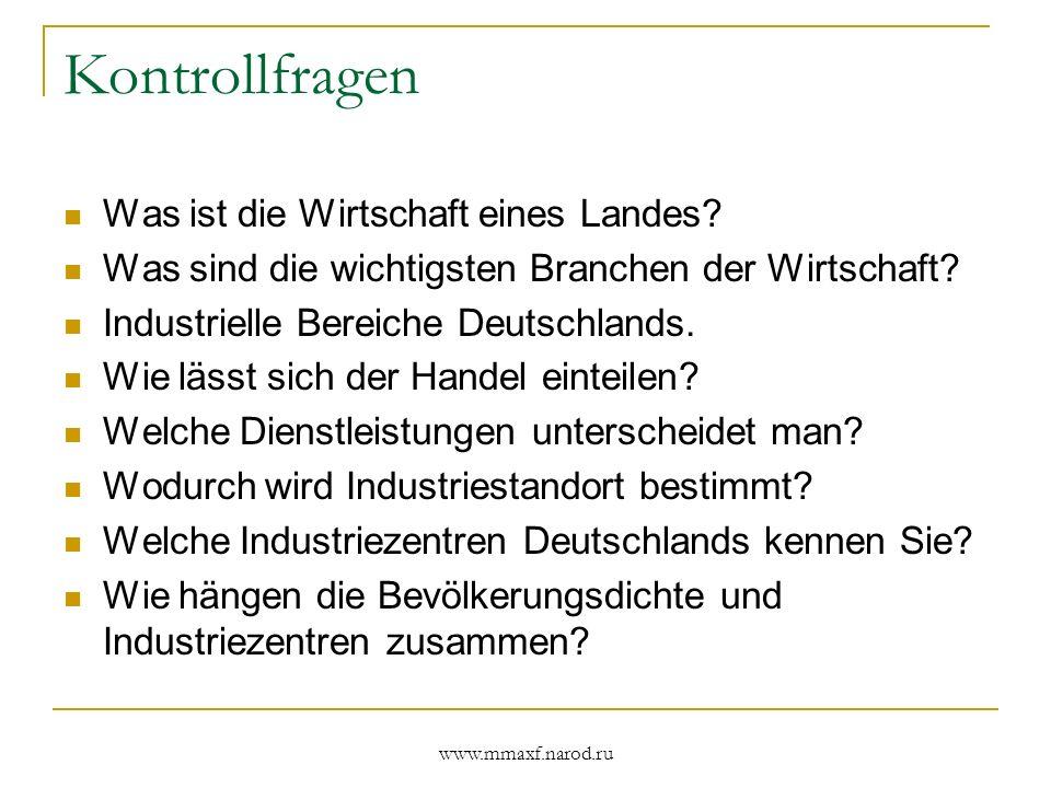 www.mmaxf.narod.ru Kontrollfragen Was ist die Wirtschaft eines Landes? Was sind die wichtigsten Branchen der Wirtschaft? Industrielle Bereiche Deutsch