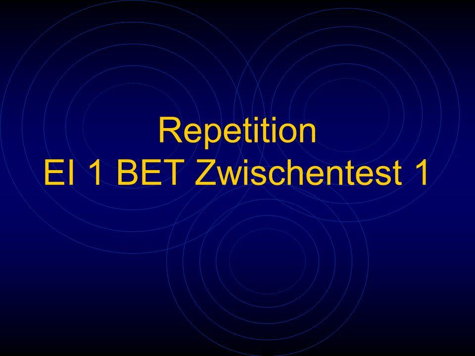 Repetition EI 1 BET Zwischentest 1
