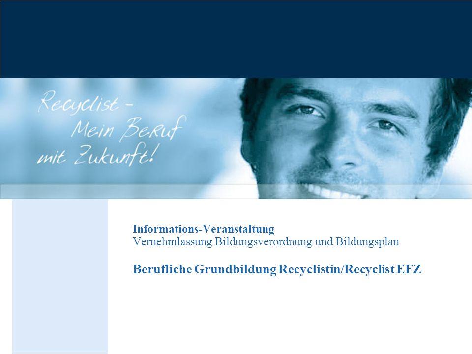 Informations-Veranstaltung Vernehmlassung Bildungsverordnung und Bildungsplan Berufliche Grundbildung Recyclistin/Recyclist EFZ