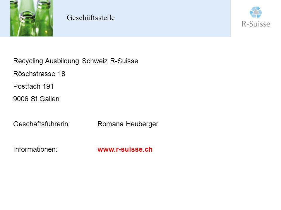 Geschäftsstelle Recycling Ausbildung Schweiz R-Suisse Röschstrasse 18 Postfach 191 9006 St.Gallen Geschäftsführerin: Romana Heuberger Informationen: www.r-suisse.ch