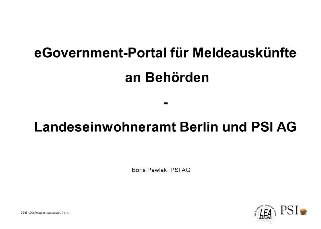 © PSI AG Informationsmanagement, Seite 1 eGovernment-Portal für Meldeauskünfte an Behörden - Landeseinwohneramt Berlin und PSI AG Boris Pawlak, PSI AG