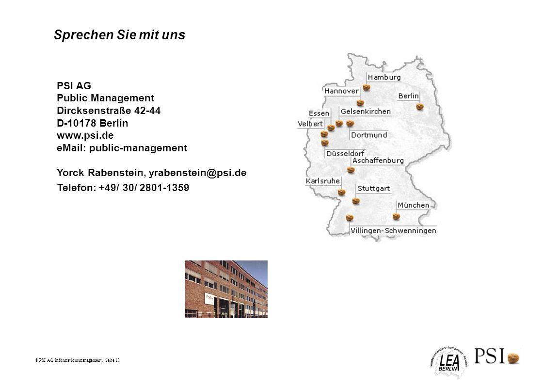 © PSI AG Informationsmanagement, Seite 11 Sprechen Sie mit uns PSI AG Public Management Dircksenstraße 42-44 D-10178 Berlin www.psi.de eMail: public-m