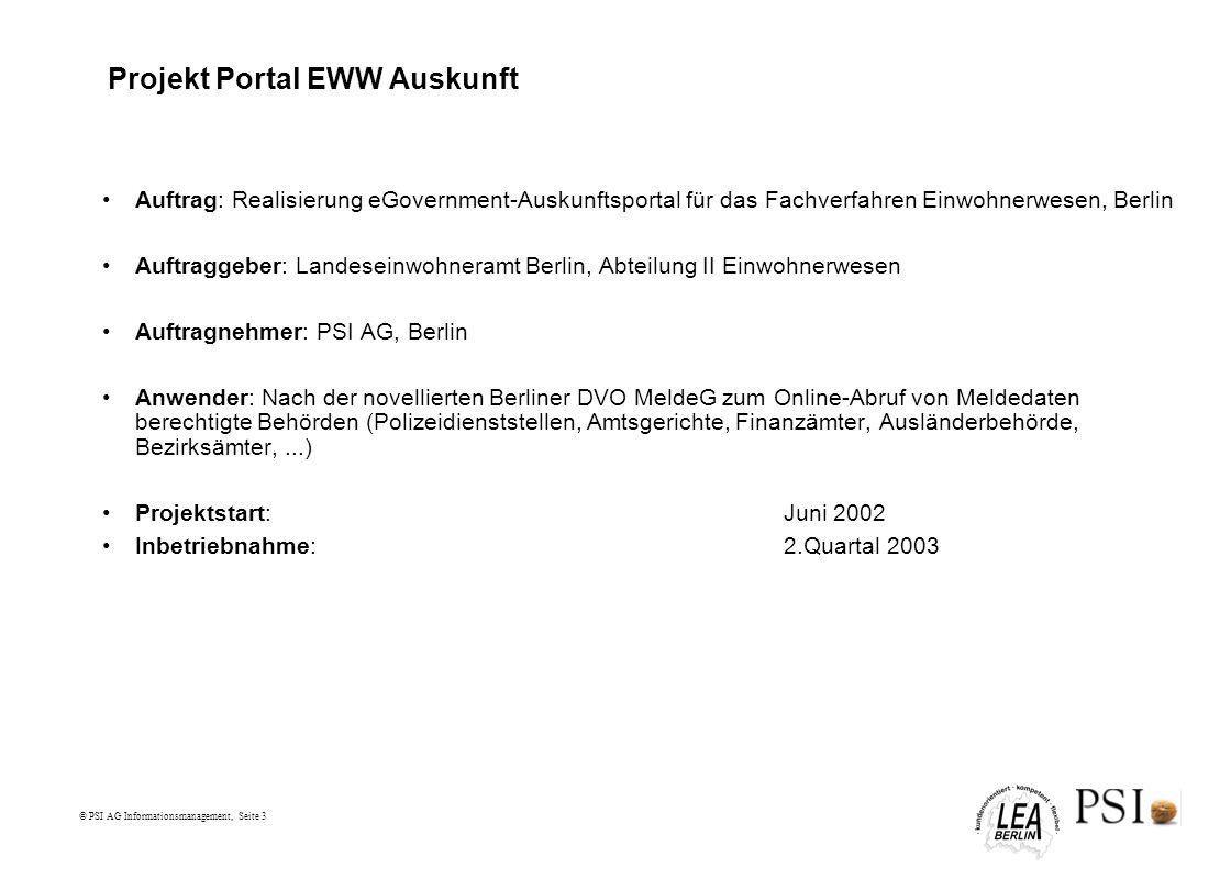 © PSI AG Informationsmanagement, Seite 3 Projekt Portal EWW Auskunft Auftrag: Realisierung eGovernment-Auskunftsportal für das Fachverfahren Einwohner