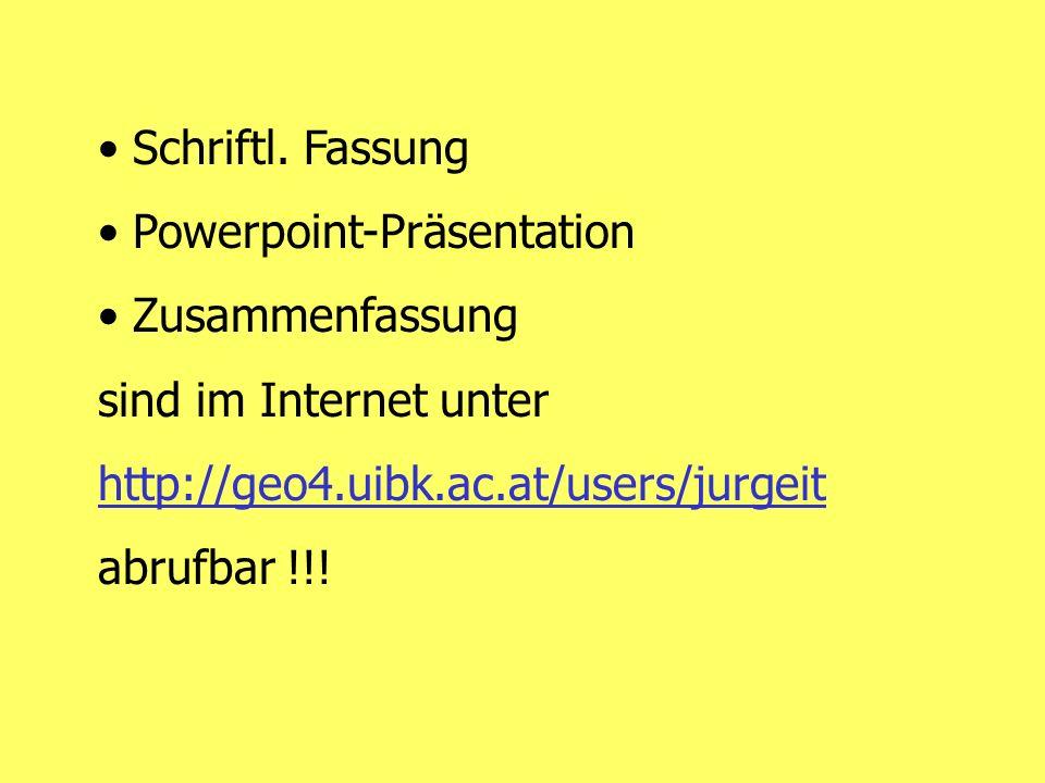Schriftl. Fassung Powerpoint-Präsentation Zusammenfassung sind im Internet unter http://geo4.uibk.ac.at/users/jurgeit abrufbar !!!