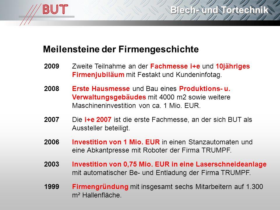 Blech- und Tortechnik Meilensteine der Firmengeschichte 2009 Zweite Teilnahme an der Fachmesse i+e und 10jähriges Firmenjubiläum mit Festakt und Kunde
