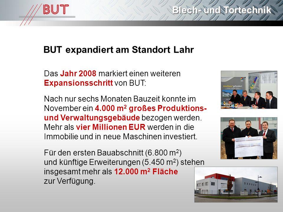 Blech- und Tortechnik Das Jahr 2008 markiert einen weiteren Expansionsschritt von BUT: Nach nur sechs Monaten Bauzeit konnte im November ein 4.000 m 2