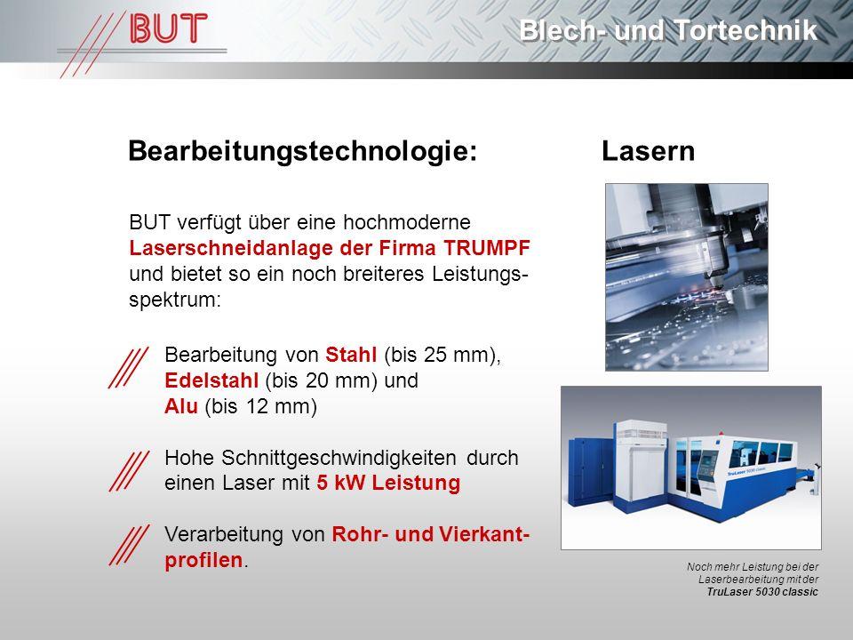 Blech- und Tortechnik Bearbeitungstechnologie: Lasern BUT verfügt über eine hochmoderne Laserschneidanlage der Firma TRUMPF und bietet so ein noch bre