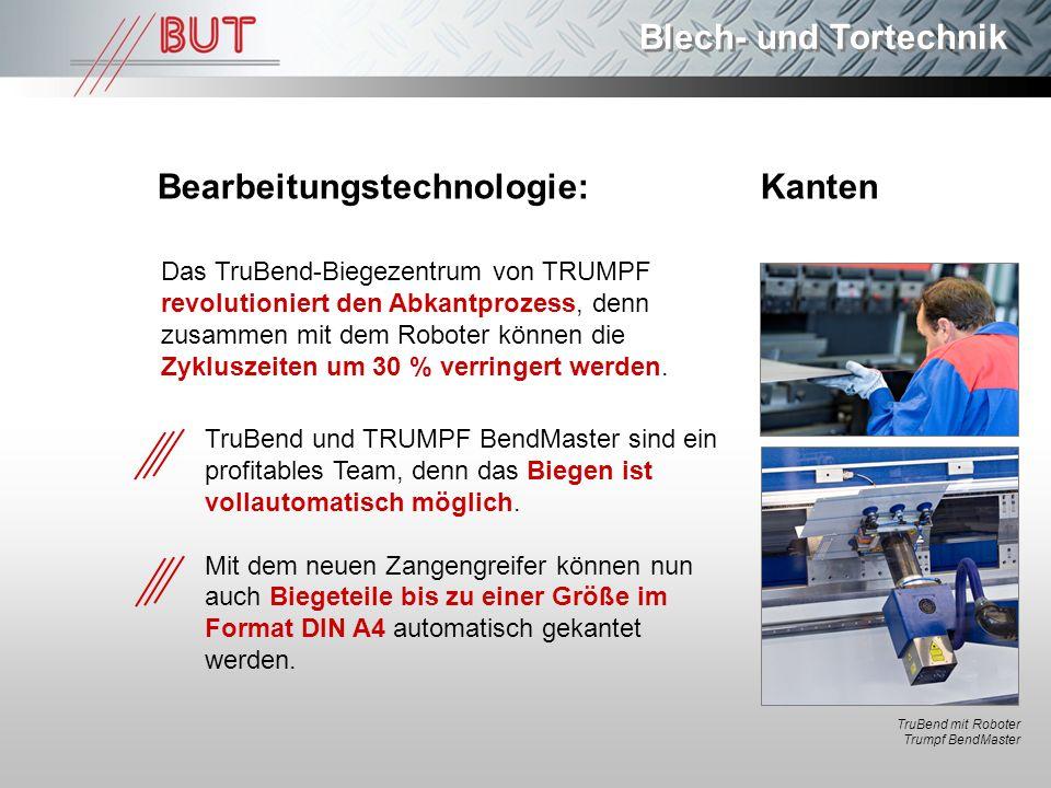 Blech- und Tortechnik Bearbeitungstechnologie: Kanten Das TruBend-Biegezentrum von TRUMPF revolutioniert den Abkantprozess, denn zusammen mit dem Robo