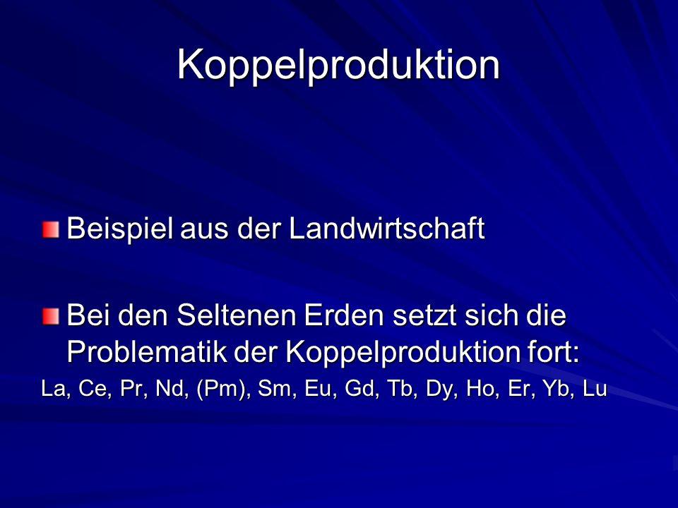 Koppelproduktion Beispiel aus der Landwirtschaft Bei den Seltenen Erden setzt sich die Problematik der Koppelproduktion fort: La, Ce, Pr, Nd, (Pm), Sm, Eu, Gd, Tb, Dy, Ho, Er, Yb, Lu