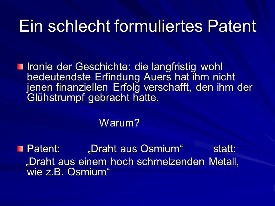 Ein schlecht formuliertes Patent Ironie der Geschichte: die langfristig wohl bedeutendste Erfindung Auers hat ihm nicht jenen finanziellen Erfolg vers