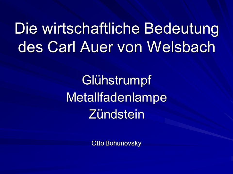 Die wirtschaftliche Bedeutung des Carl Auer von Welsbach GlühstrumpfMetallfadenlampeZündstein Otto Bohunovsky