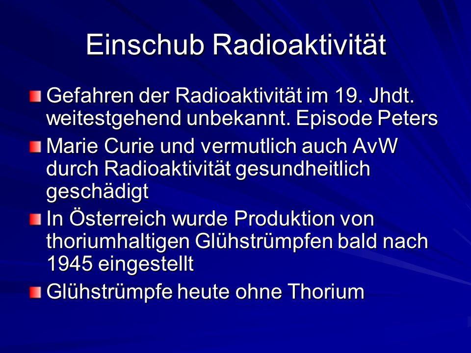 Einschub Radioaktivität Gefahren der Radioaktivität im 19. Jhdt. weitestgehend unbekannt. Episode Peters Marie Curie und vermutlich auch AvW durch Rad