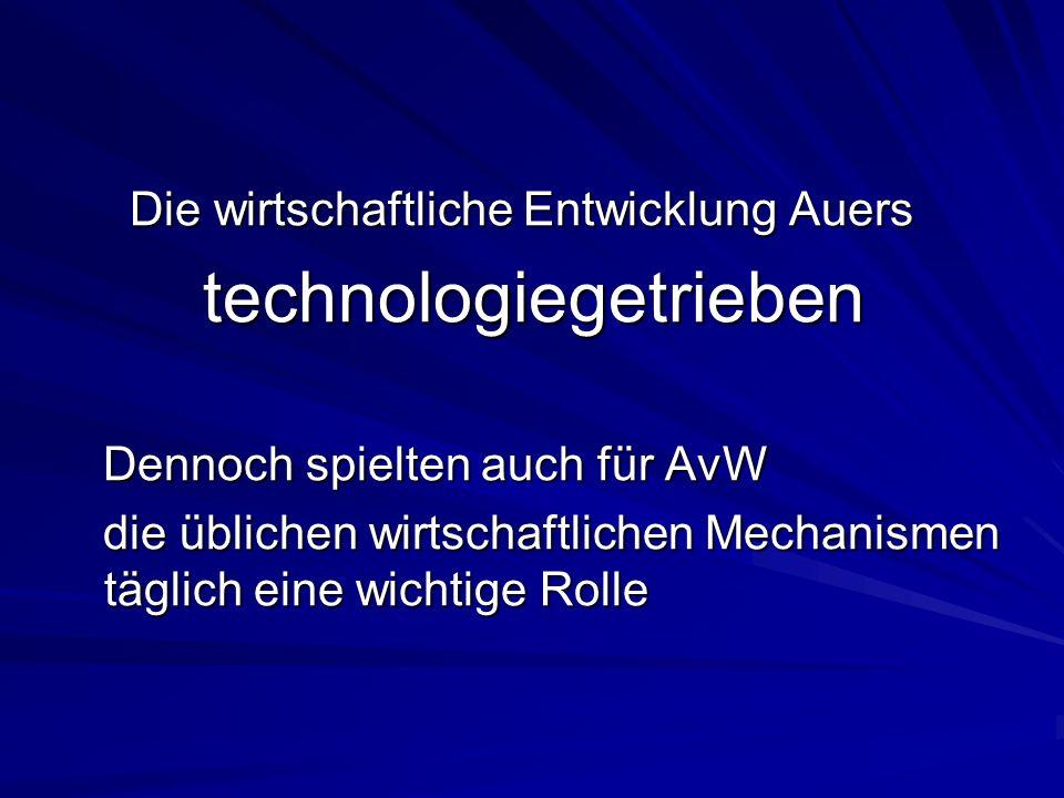Die wirtschaftliche Entwicklung Auers Die wirtschaftliche Entwicklung Auers technologiegetrieben technologiegetrieben Dennoch spielten auch für AvW De