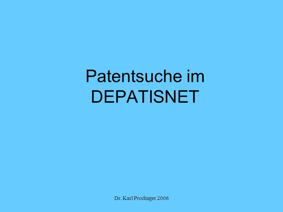 Dr. Karl Prodinger 2006 Patentsuche im DEPATISNET