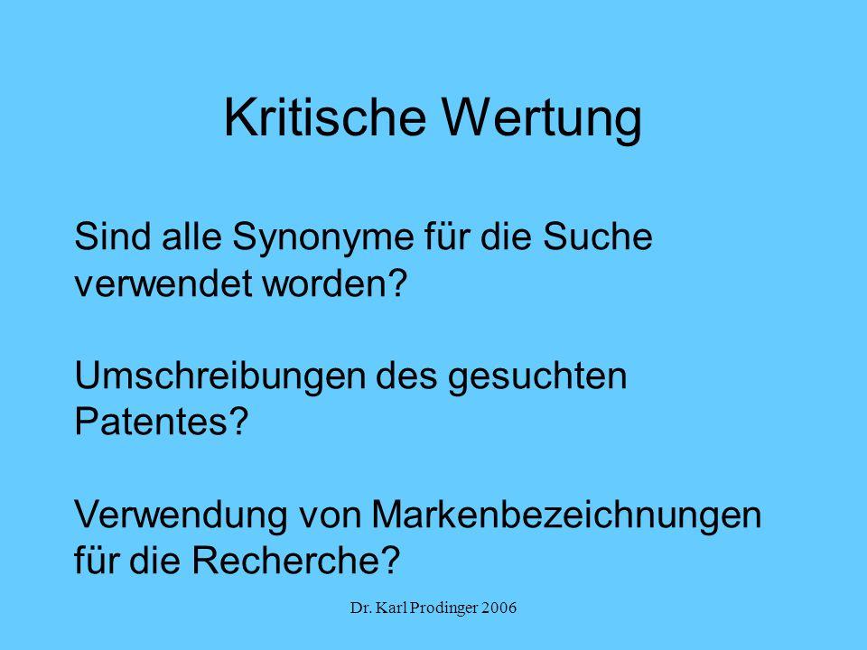 Dr. Karl Prodinger 2006 Kritische Wertung Sind alle Synonyme für die Suche verwendet worden? Umschreibungen des gesuchten Patentes? Verwendung von Mar