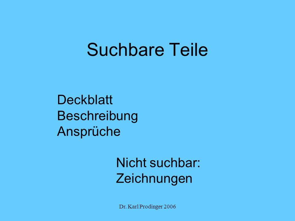 Dr. Karl Prodinger 2006 Suchbare Teile Deckblatt Beschreibung Ansprüche Nicht suchbar: Zeichnungen