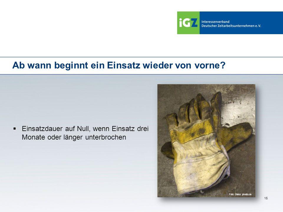 15 Ab wann beginnt ein Einsatz wieder von vorne? Einsatzdauer auf Null, wenn Einsatz drei Monate oder länger unterbrochen Foto: Otelo/ pixelio.de