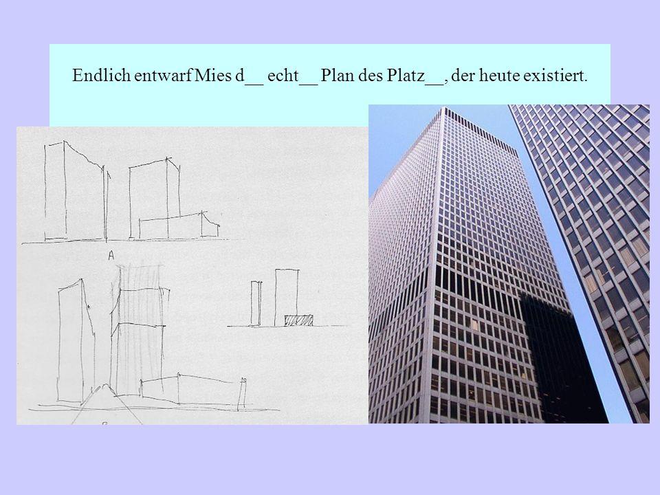 Endlich entwarf Mies d__ echt__ Plan des Platz__, der heute existiert.