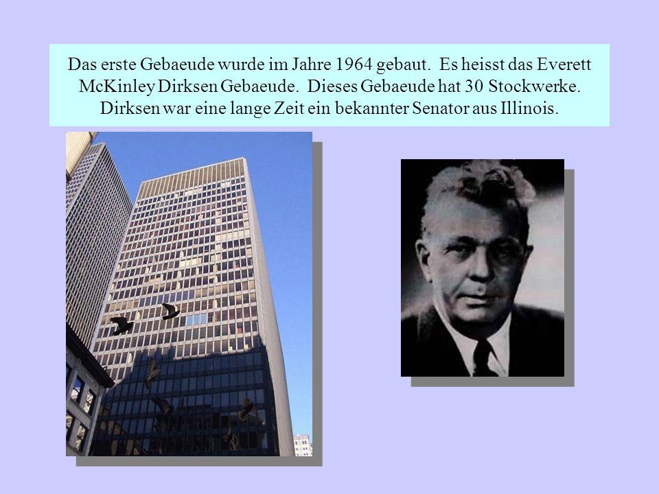 Das erste Gebaeude wurde im Jahre 1964 gebaut.Es heisst das Everett McKinley Dirksen Gebaeude.