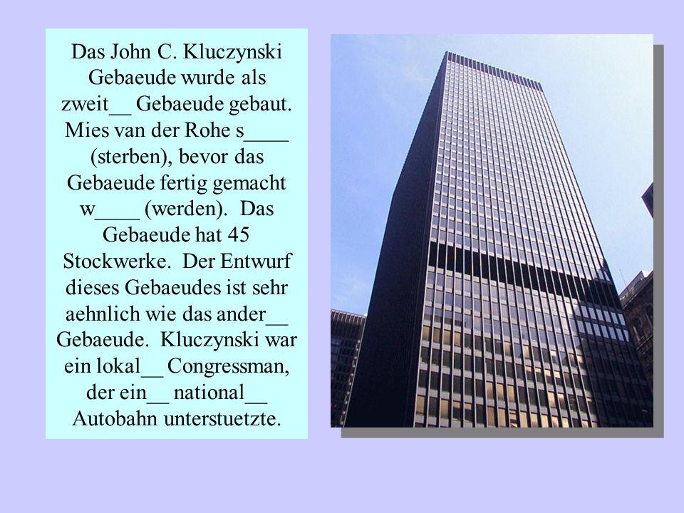 Das John C. Kluczynski Gebaeude wurde als zweit__ Gebaeude gebaut.