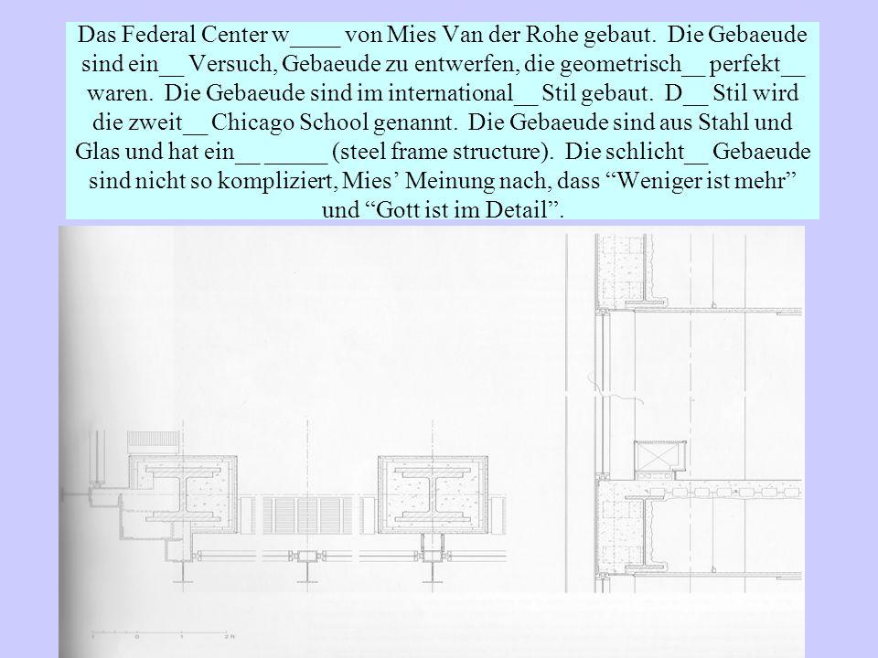 Das Federal Center w____ von Mies Van der Rohe gebaut.