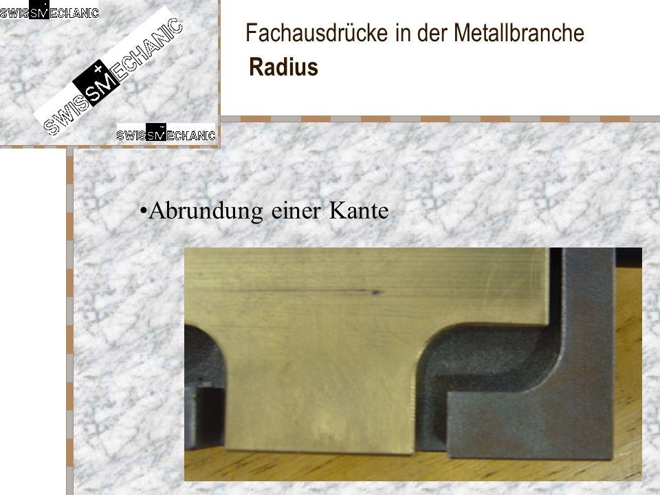 Fachausdrücke in der Metallbranche Radius Abrundung einer Kante