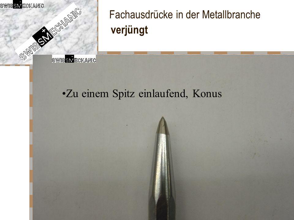 Fachausdrücke in der Metallbranche verjüngt Zu einem Spitz einlaufend, Konus