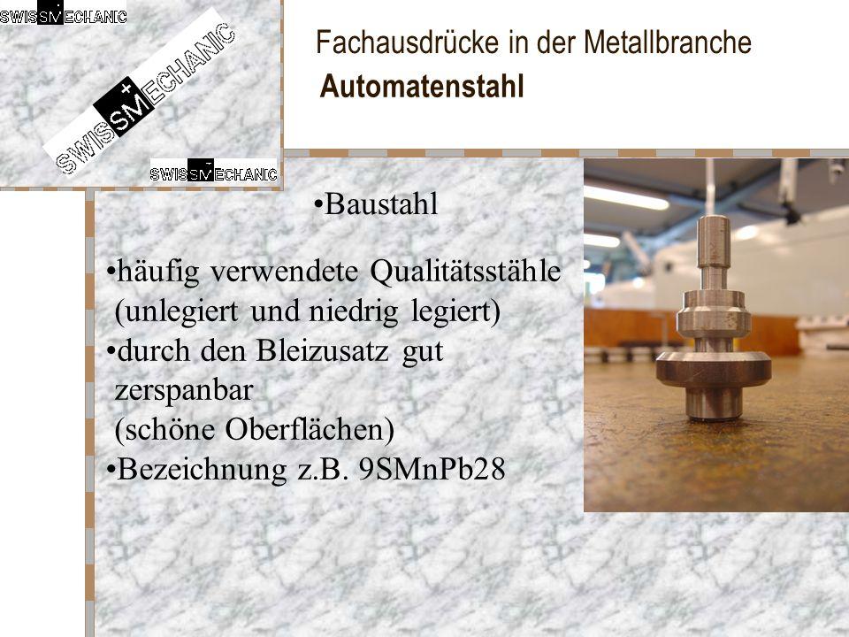 Fachausdrücke in der Metallbranche Automatenstahl häufig verwendete Qualitätsstähle (unlegiert und niedrig legiert) durch den Bleizusatz gut zerspanba