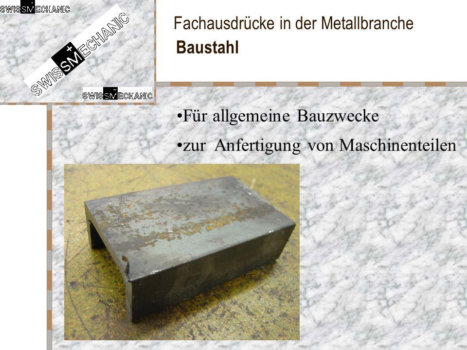 Fachausdrücke in der Metallbranche Baustahl Für allgemeine Bauzwecke zur Anfertigung von Maschinenteilen