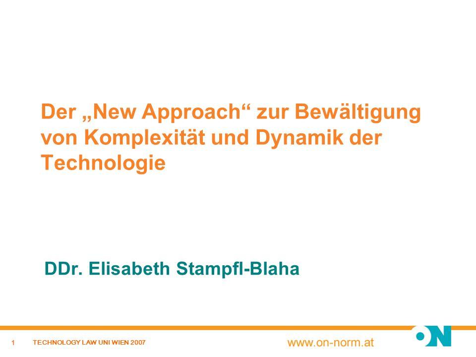 1 TECHNOLOGY LAW UNI WIEN 2007 Der New Approach zur Bewältigung von Komplexität und Dynamik der Technologie DDr. Elisabeth Stampfl-Blaha