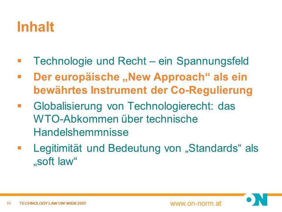11 TECHNOLOGY LAW UNI WIEN 2007 Inhalt Technologie und Recht – ein Spannungsfeld Der europäische New Approach als ein bewährtes Instrument der Co-Regu