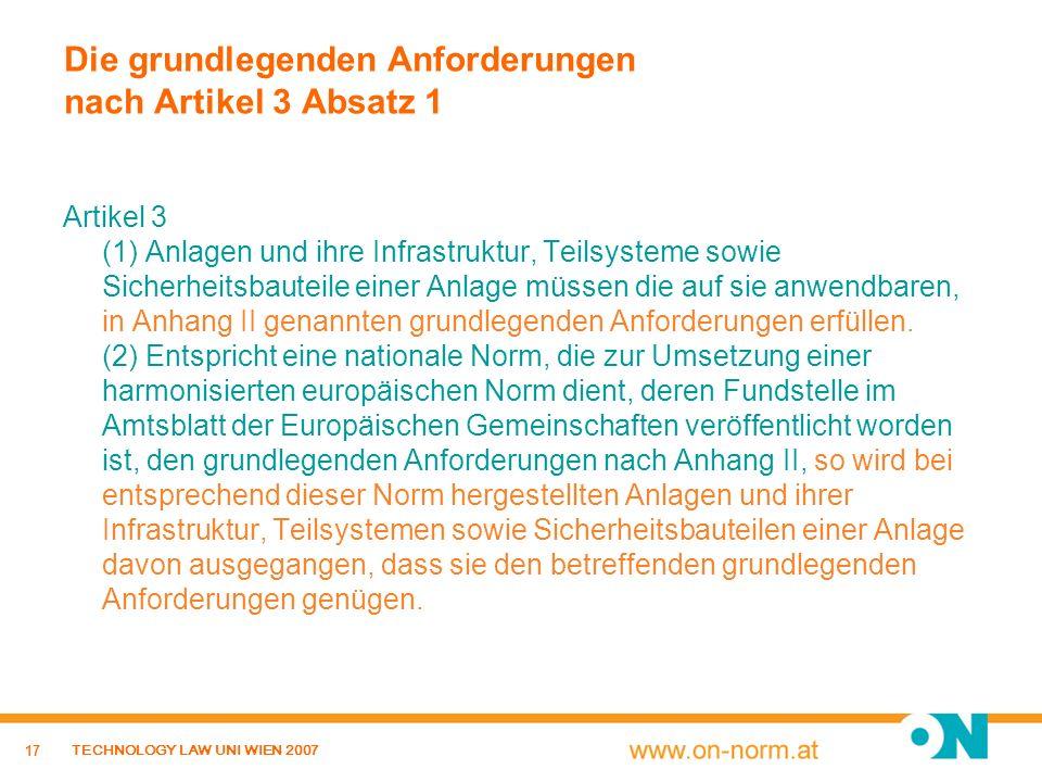 17 TECHNOLOGY LAW UNI WIEN 2007 Die grundlegenden Anforderungen nach Artikel 3 Absatz 1 Artikel 3 (1) Anlagen und ihre Infrastruktur, Teilsysteme sowi