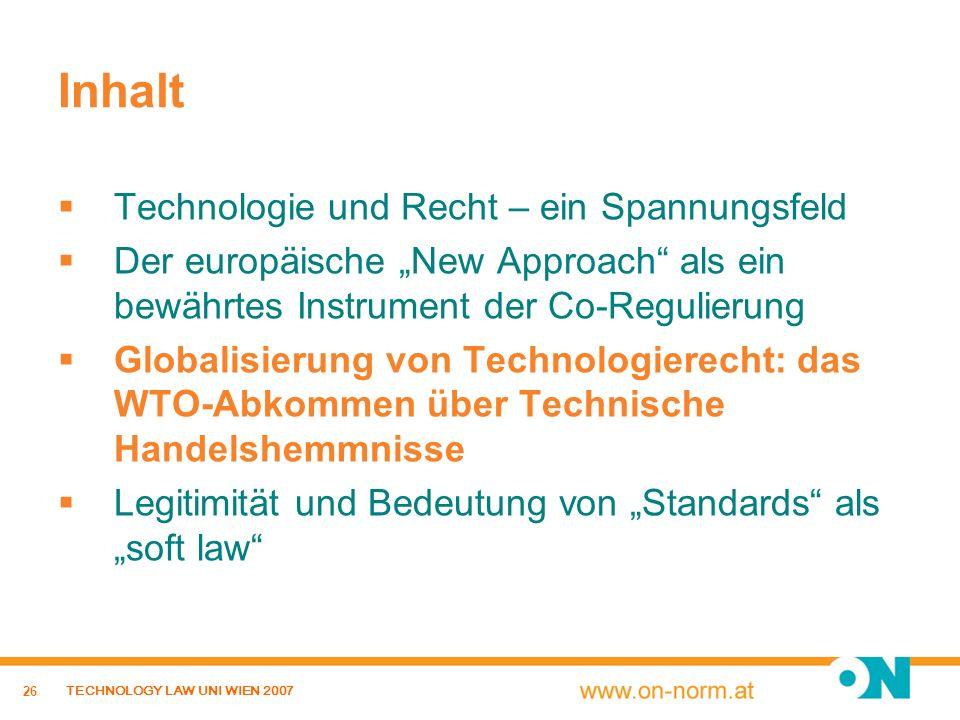 26 TECHNOLOGY LAW UNI WIEN 2007 Inhalt Technologie und Recht – ein Spannungsfeld Der europäische New Approach als ein bewährtes Instrument der Co-Regu