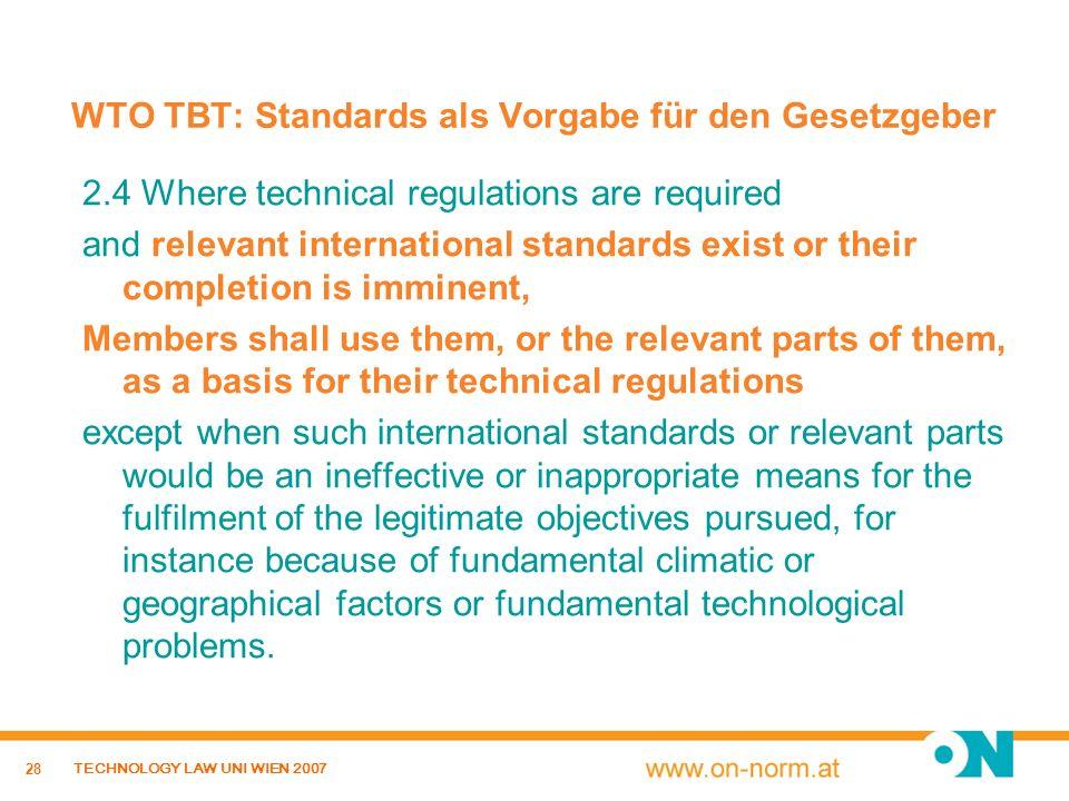 28 TECHNOLOGY LAW UNI WIEN 2007 WTO TBT: Standards als Vorgabe für den Gesetzgeber 2.4 Where technical regulations are required and relevant internati