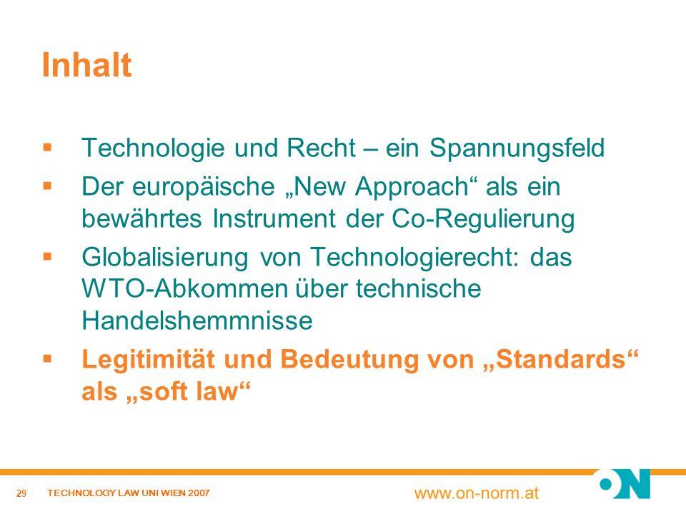 29 TECHNOLOGY LAW UNI WIEN 2007 Inhalt Technologie und Recht – ein Spannungsfeld Der europäische New Approach als ein bewährtes Instrument der Co-Regu